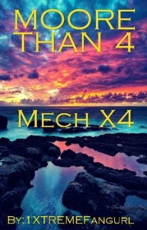 Moore Than 4[Mech X4]  by 1XTREMEFangurl