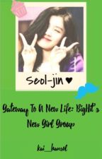 Gateway to a New Life: BigHit's Girl Group by Soph_ArmyCarat