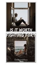 Is it Worth Fighting for? by desireealthea