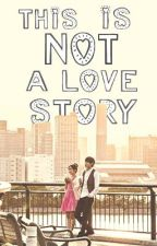 This Is Not A Love Story by Raconteurette