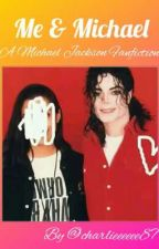 Me & Michael {A Michael Jackson Fanfiction} by charlieeeeee87