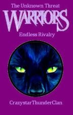 Warriors: The Unknown Threat Series Book #2: Endless Rivalry by CrazystarThunderClan