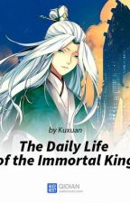 The Daily Life of the Immortal King by DarkEmperor07
