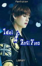 Idol and Anti fans (Special Fanfiction) by Lismanr