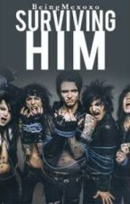 Surviving Him  (Andy Biersack love story) by ItsOnlyMorgan