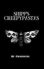 Shipp's Creepypastas. by -Swarovski