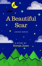 Jinxed Series: A Beautiful Scar by EuropaJonesPHR