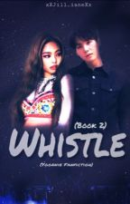 Whistle (Yoonnie FanFic) || (Book Two)  by xXJill_ianeXx