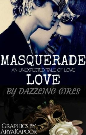 Masquerade Love - An Unexpected Tale Of Love !! by AngelGoldieReal
