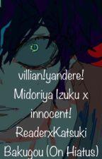villian!yandere!deku x innocent!readerxbakugou by nashio_namashuka