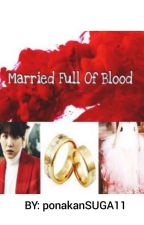 MARRIED FULL OF BLOOD by ponakanSUGA11