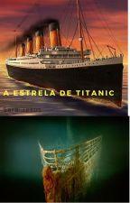 A estrela do Titanic by SaraJesus4