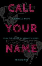 CALL YOUR NAME by andiniciput
