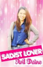 SADIST LOVER By. ARIL DAINE (Reaction ko lang po 'to) by JaeighChixx