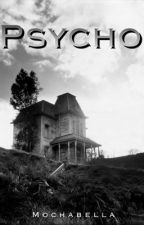 Psycho || Completed by Mochabella1992