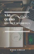 NÃO QUERO QUE VOCÊ SE ESQUEÇA (LIVRO DE CONTOS) by Binha-Cibelle