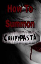 How To Summon Creepypastas  by NinjaGem500