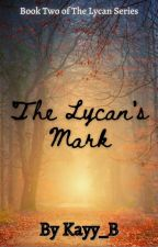 The Lycan's Mark **(Coming Soon)** by Kayy_B