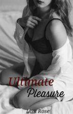 Ultimate Pleasure  {18+ ONLY} by lisa155rose