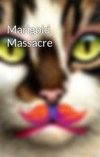 Marigold Massacre by pigsvsrabbits