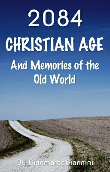 ✝ 2084: CHRISTIAN AGE And Memories Of The Old World (English and Italian) ✝