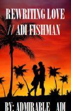REWRITING LOVE // ADI FISHMAN by admirable_adi