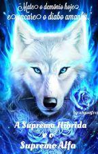 A Suprema Híbrida e o Supremo Alfa by whywolfzxx
