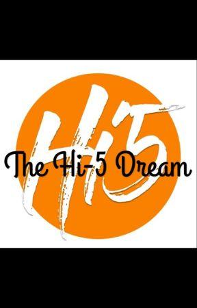 The Hi-5 Dream(On Hold) by onedolanmixkeysummer
