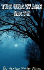The Unaware Mate (Watty Awards 2012) by HeatherPotterWilson