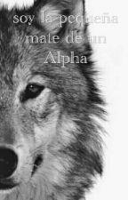 soy la pequeña mate de un Alpha by Ninacaperusa