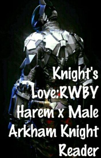 Knight's Love:RWBY Harem x Male Arkham Knight Reader - Crimson - Wattpad