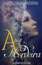 A Herdeira (Livro 02) by AutoraJulianaDiniz