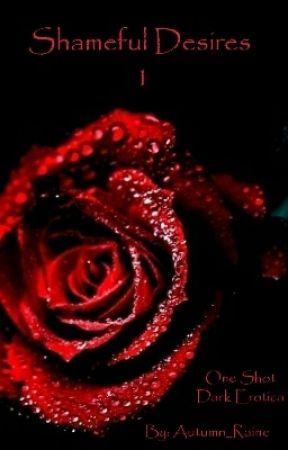 Shameful Desires 1 (Dark Erotica Over 18 Only) by autumn_raine18