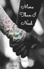 More Than I Need by okaythenbruh