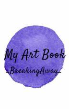 My Art Book by _BreakingAway_