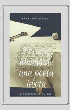 Poemas Idiotas De Una Poeta Idiota by PatataconBigote