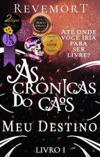 As Crônicas do Caos - Meu Destino by Revemort