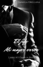 El Jefe, mi mayor error. by dannie_or