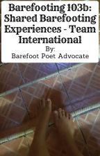 Barefooting 103b: Shared Barefooting Experiences - Team International by BarefootPoetAdvocate