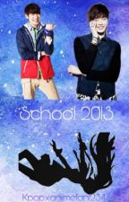 School 2013 [ON HOLD] by kpopxanimefan1234