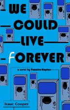 We Could Live Forever by TheOxygenic