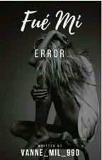 Fue mi ERROR  by Sophie_Mil_990