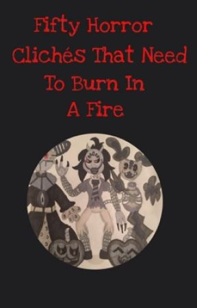 Fifty Horror Clichés That Need to Die in a Fire by Timegear33