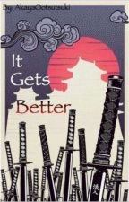 It Gets Better (Naruto FF) //Abgeschlossen// by AkayaOotsutsuki