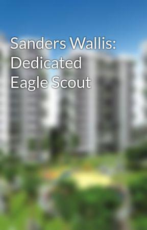 Sanders Wallis: Dedicated Eagle Scout by sanderswallis