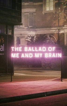 The Ballad of Me and My Brain by Marilyn_DanRose