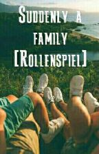 Suddenly a family [Rollenspiel] by Kora_mit_K