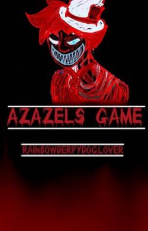 Azazels Game.{on hold} by rainbowderpydoglover