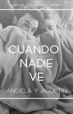 Cuando nadie ve | Angestin by dnvg94
