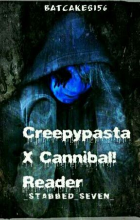 Creepypasta X Cannibal! Reader by funny_metal_kagekao
